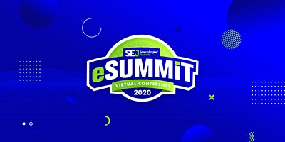 Search Engine Journal eSummit Virtual Conference 2020 - Made for Digital Marketers in SEO, Paid Search, Social Media, & Content Marketing