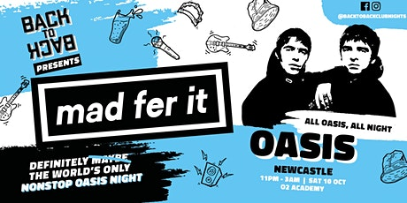 MAD FER IT - The Oasis ONLY club night – presented by Back to Back tickets