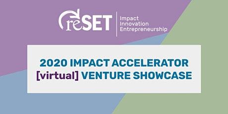 2020 reSET Impact Accelerator Virtual Venture Showcase tickets