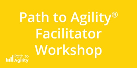 Path to Agility® Facilitator Workshop - REMOTE Tickets