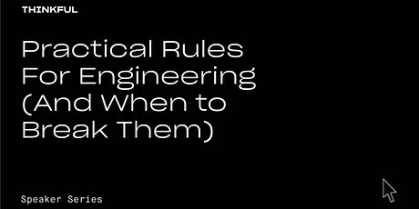 Thinkful Speaker Series || Practical Rules For Engineering (And When to Break Them) tickets