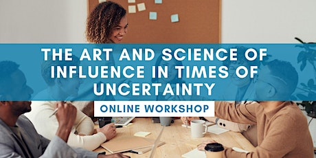 ONLINE WORKSHOP: The Art And Science Of Influence In Times Of Uncertainty tickets