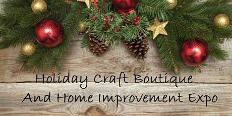 Holiday Craft Boutique and Home Improvement Expo tickets