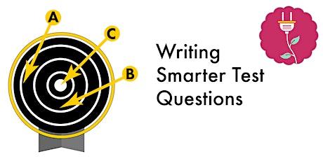 Writing Smarter Test Questions (Webinar) tickets
