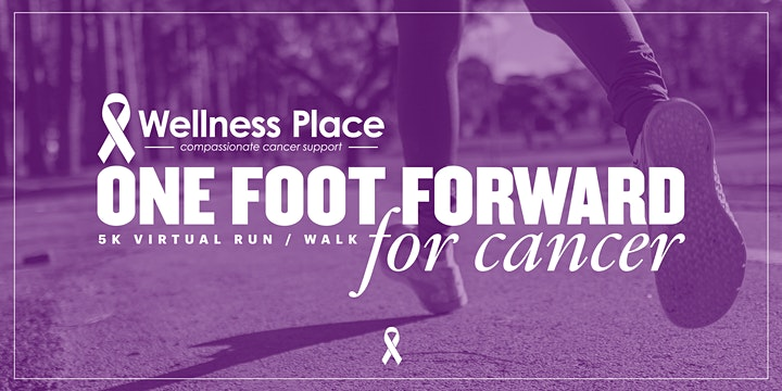 """Wellness Place """"One Foot Forward for Cancer"""" Virtual 5k Run/Walk image"""