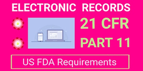 3-Hour Virtual Seminar 21 CFR Part 11 (Electronic Records/Electronic Signatures) Compliance for Computer Systems Regulated by FDA. tickets