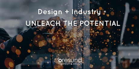 Design + Industry = Unleash the potential! biljetter