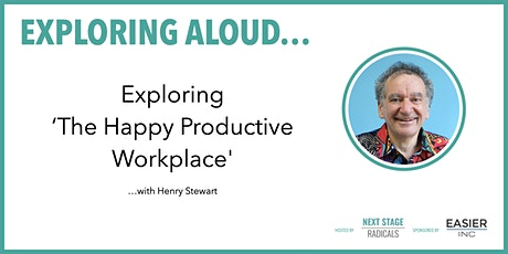 EXPLORING ALOUD:  'The Happy Productive Workplace' with Henry Stewart tickets