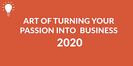 Art of Turning Your Passion into Business 2020 tickets