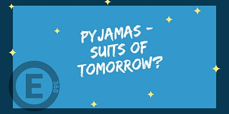 Entrepreneurship 360 °: Pyjamas - suits of tomorrow? tickets