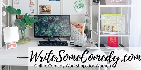 How to Write Comedy for Stand Up, Sketches & more! Online Women's Workshop tickets