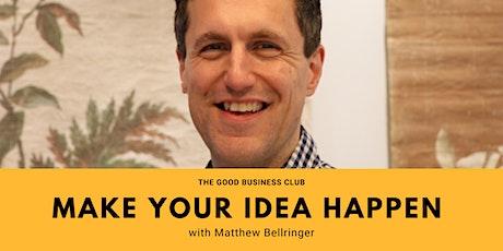 Make your idea happen with Matthew Bellringer tickets