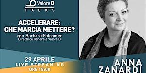 Valore D Talks con Anna Zanardi - Accelerare: che...