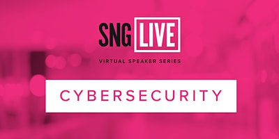 SNG Live Speaker Series: Cybersecurity 2020