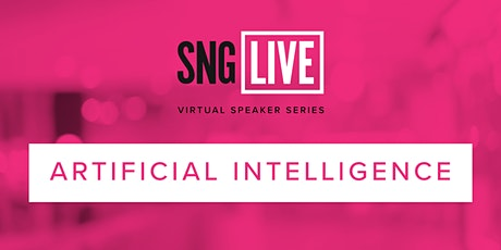 SNG Live Speaker Series: Artificial Intelligence 2020 tickets