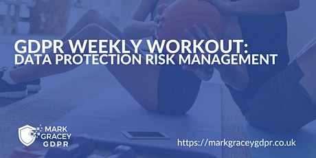 GDPR Weekly Workout: Data Protection Risk Management tickets