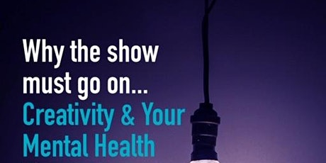 Why the Show Must Go On ... Creativity and your Mental Health tickets