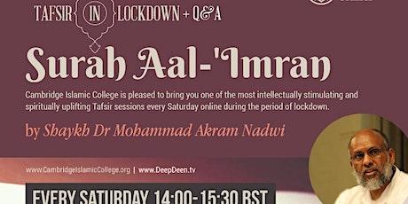 Tafsir in Lockdown: Surah Aal-'Imran + Q&A - Shaykh Dr Mohammad Akram Nadwi tickets