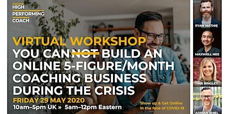 Build an ONLINE 5-figure/month Coaching Business - Virtual Workshop tickets