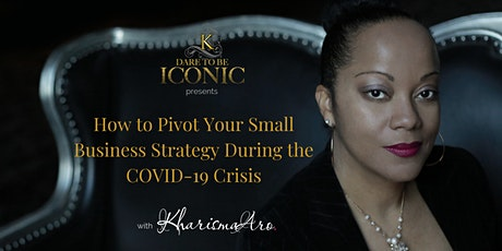 How to Pivot Your Small Business Strategy During the COVID-19 Crisis tickets