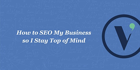 How to SEO My Business so I Stay Top of Mind tickets