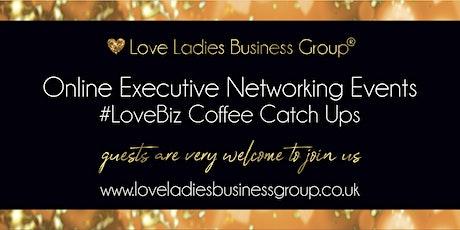 London Executive #LoveBiz Networking® Online Event tickets