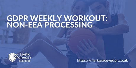 GDPR Weekly Workout: Non-EEA Data Processing tickets