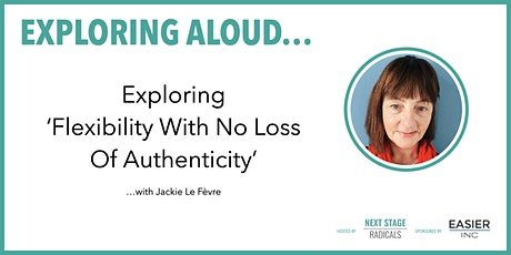 EXPLORING ALOUD:  Exploring 'Flexibility With No Loss Of Authenticity' tickets