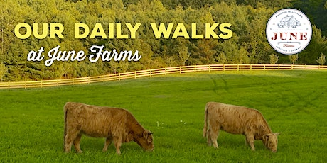 Our Daily Walks at June Farms! (Month of May) tickets
