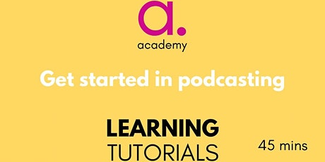 Get Started In Podcasting tickets