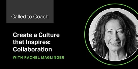 Called to Coach - Create Culture that Inspires: Collaboration/Communication tickets