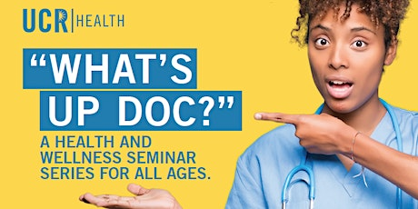 What's Up Doc ? A Health and Wellness Seminar Series tickets
