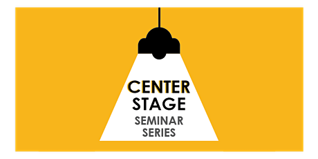 Center Stage Seminar Series tickets