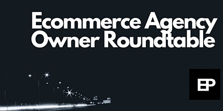 Ecommerce Agency Owner Roundtable (Virtual Event) tickets