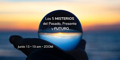 Los 5 MISTERIOS del Pasado, Presente y FUTURO tickets
