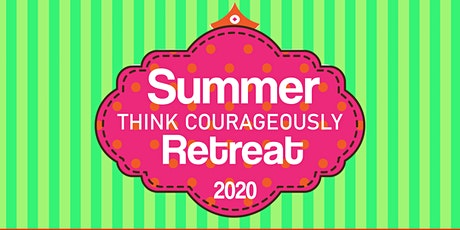Think Courageously - Ladies Summer Retreat tickets
