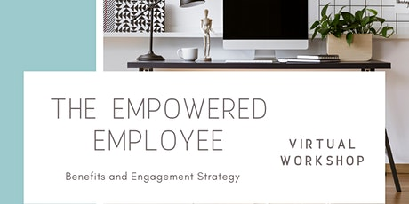 The Empowered Employee - Benefits and Engagement Strategy tickets