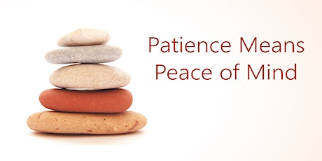 Patience Means Peace of Mind tickets