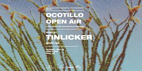 Ocotillo Open Air w/ Tinlicker tickets