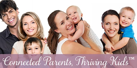 Connected Parents, Thriving Kids™ Workshop tickets