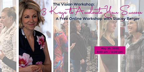 The Vision Workshop - 3 Keys to Accelerate Your Success! FREE ONLINE EVENT tickets