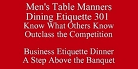 Table Manners Outclass the Competition Dining Etiquette Lessons for Young Techs Professionals and Upcoming Graduates Know What Others Know 512 821-2699  tickets