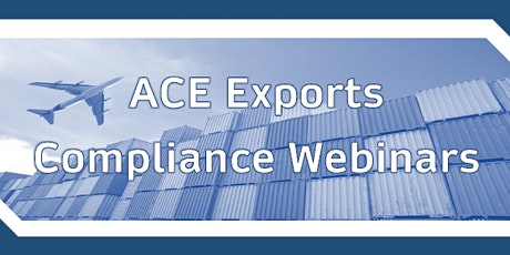 Automated Commercial Environment (ACE) Exports Compliance Seminar tickets