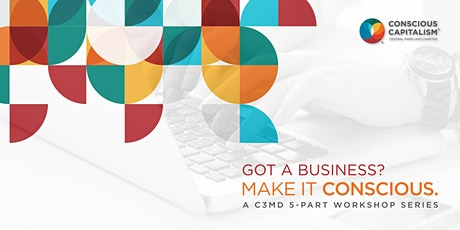 Got a Business? Make it Conscious. A C3MD 5-Part Workshop Series. tickets