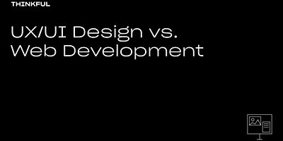 Thinkful Webinar | UX/UI Design Vs. Web Development