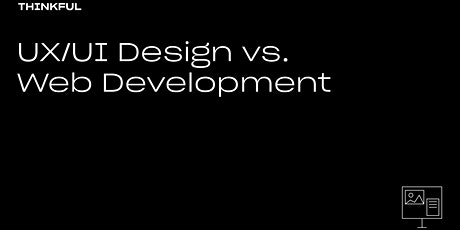 Thinkful Webinar | UX/UI Design Vs. Web Development tickets