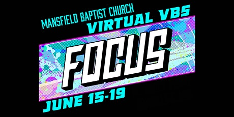 Virtual Vacation Bible School - FOCUS 2020 - Mansfield Baptist Church tickets
