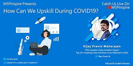 How can we upskill during COVID19? - Vijay Pravin Maharajan tickets