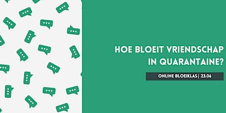Online Bloeiklas: Hoe bloeit vriendschap in quarantaine? tickets