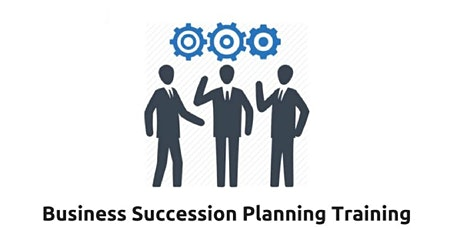 Business Succession Planning 1 Day Virtual Live Training in Sacramento, CA tickets